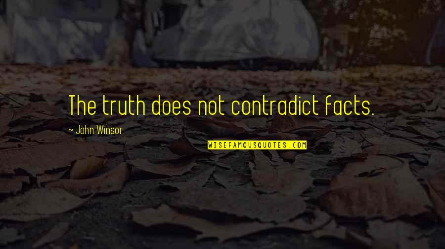 Contradict Quotes By John Winsor: The truth does not contradict facts.