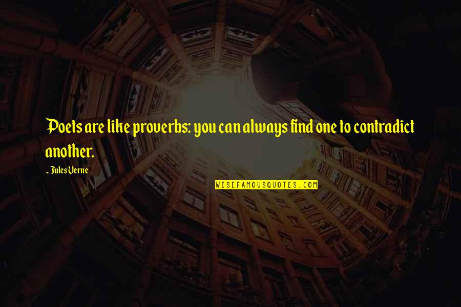 Contradict Quotes By Jules Verne: Poets are like proverbs: you can always find