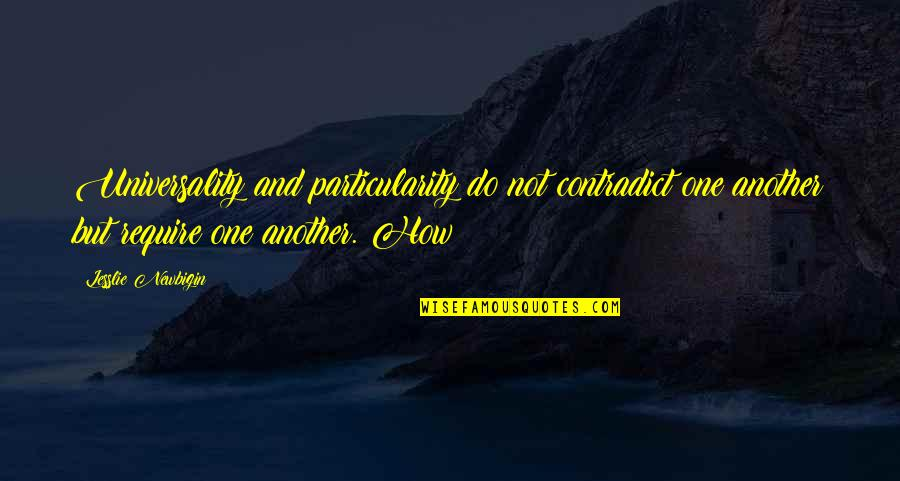 Contradict Quotes By Lesslie Newbigin: Universality and particularity do not contradict one another