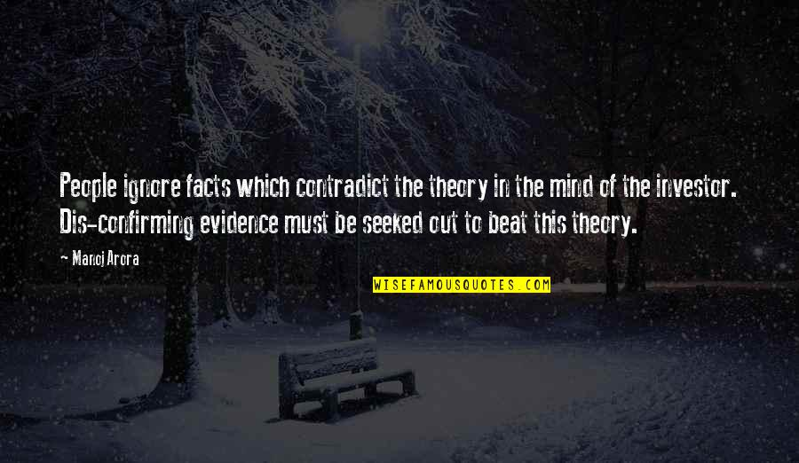Contradict Quotes By Manoj Arora: People ignore facts which contradict the theory in