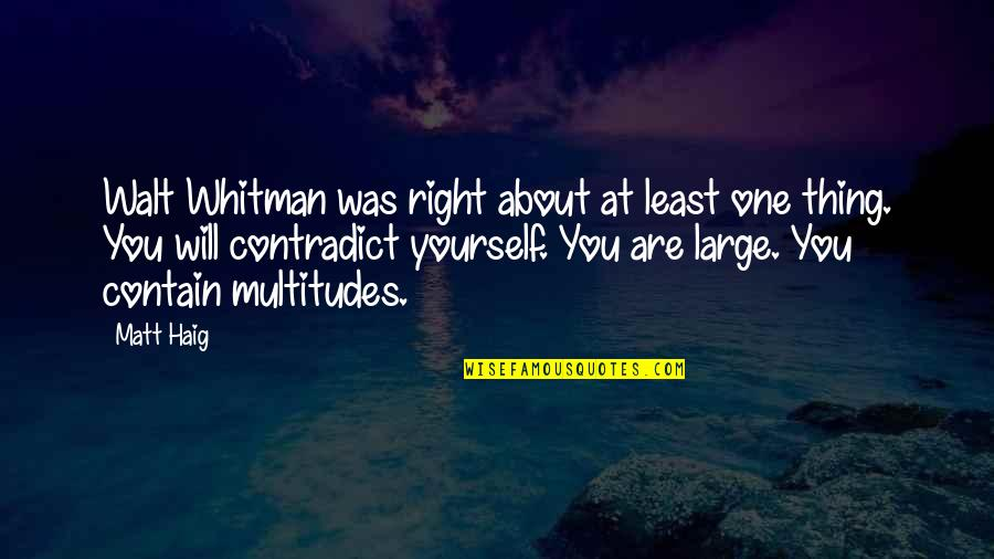 Contradict Quotes By Matt Haig: Walt Whitman was right about at least one