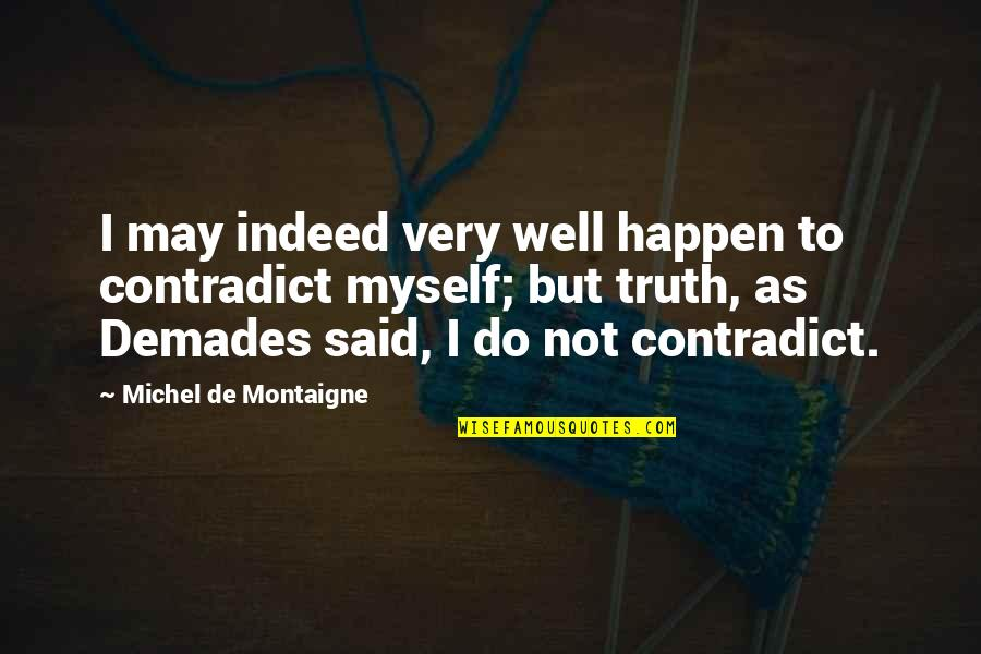 Contradict Quotes By Michel De Montaigne: I may indeed very well happen to contradict