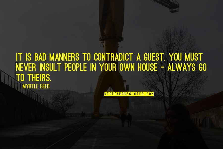 Contradict Quotes By Myrtle Reed: It is bad manners to contradict a guest.