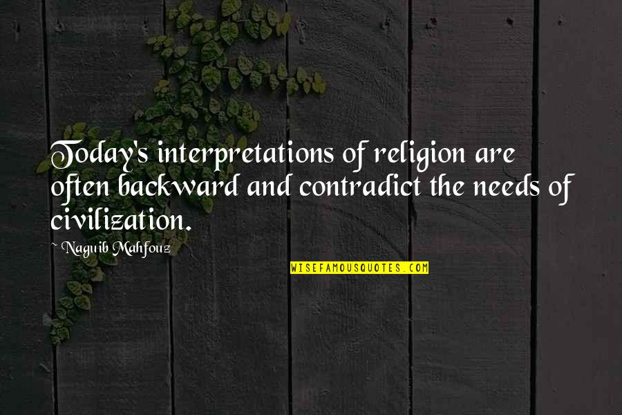 Contradict Quotes By Naguib Mahfouz: Today's interpretations of religion are often backward and