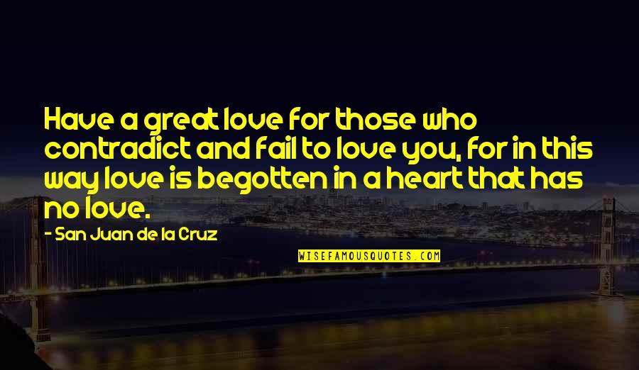 Contradict Quotes By San Juan De La Cruz: Have a great love for those who contradict