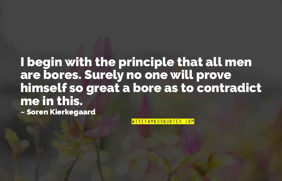 Contradict Quotes By Soren Kierkegaard: I begin with the principle that all men