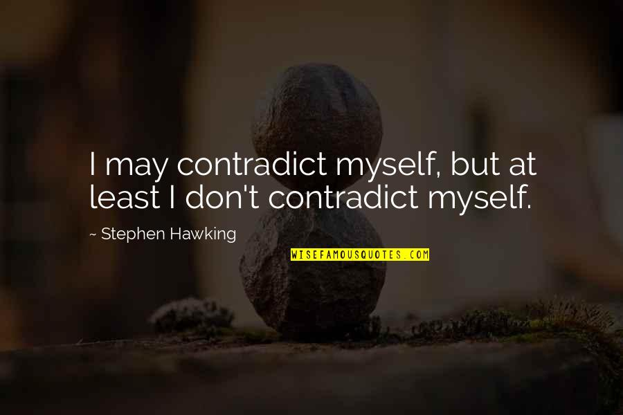 Contradict Quotes By Stephen Hawking: I may contradict myself, but at least I