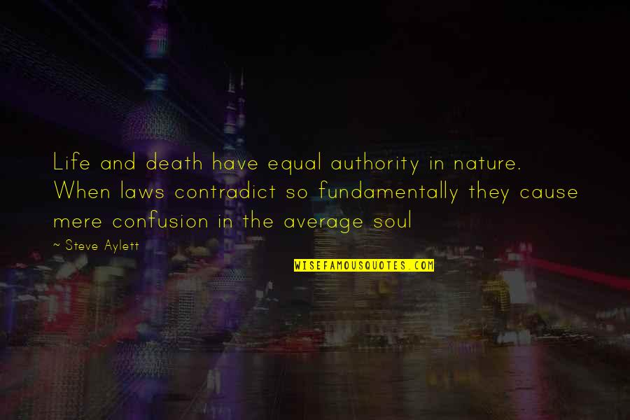 Contradict Quotes By Steve Aylett: Life and death have equal authority in nature.