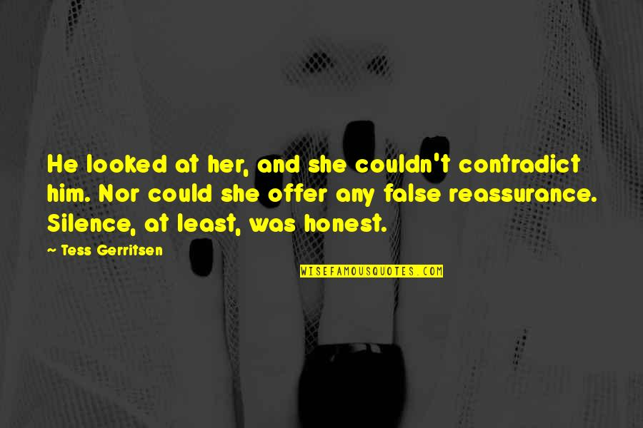 Contradict Quotes By Tess Gerritsen: He looked at her, and she couldn't contradict