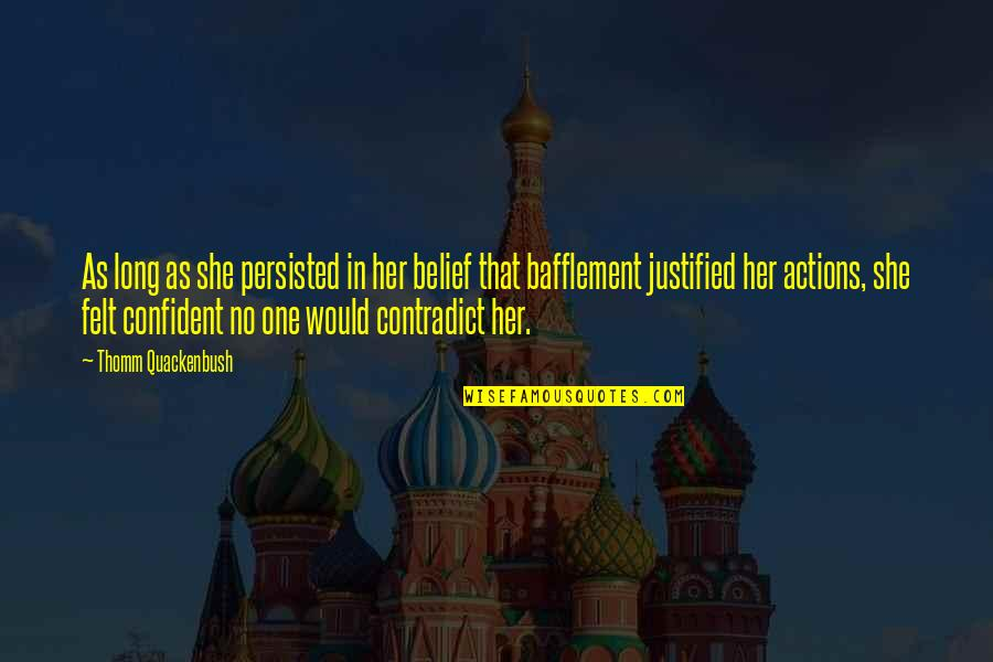 Contradict Quotes By Thomm Quackenbush: As long as she persisted in her belief