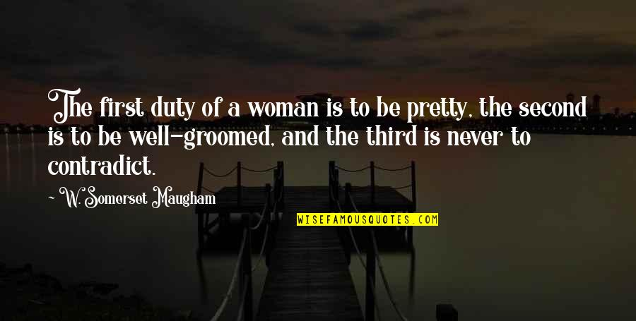 Contradict Quotes By W. Somerset Maugham: The first duty of a woman is to