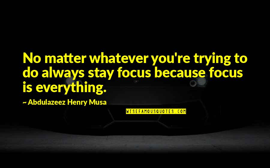 Contraindication Quotes By Abdulazeez Henry Musa: No matter whatever you're trying to do always
