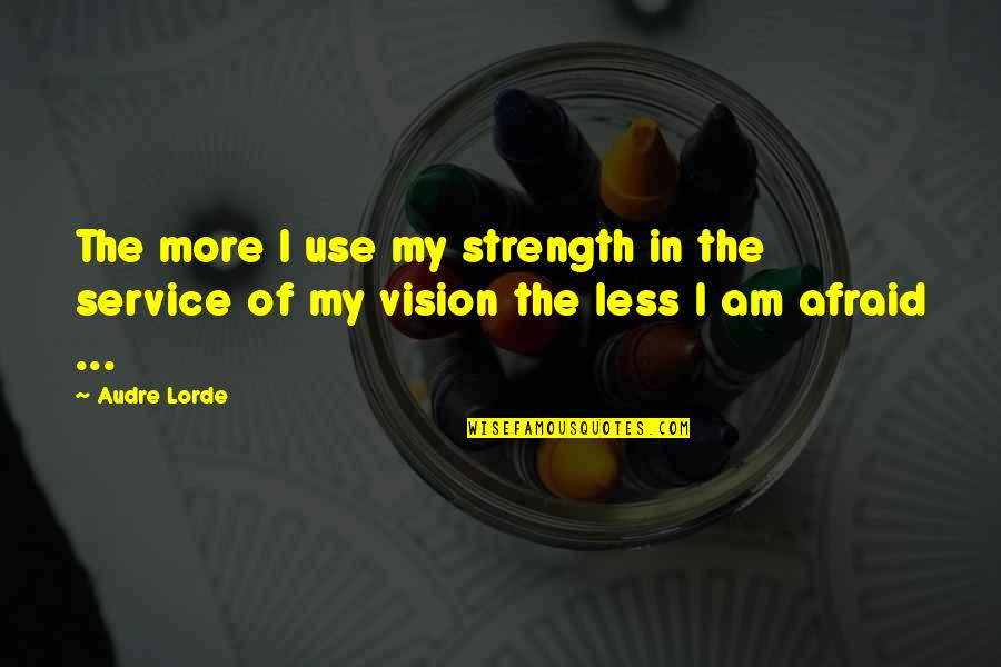 Contraindication Quotes By Audre Lorde: The more I use my strength in the