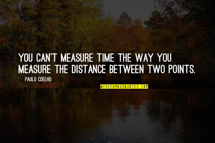 Contraindication Quotes By Paulo Coelho: You can't measure time the way you measure