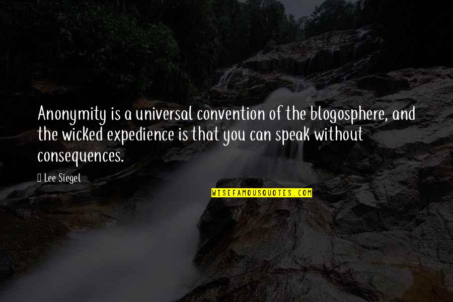 Contraption Quotes By Lee Siegel: Anonymity is a universal convention of the blogosphere,