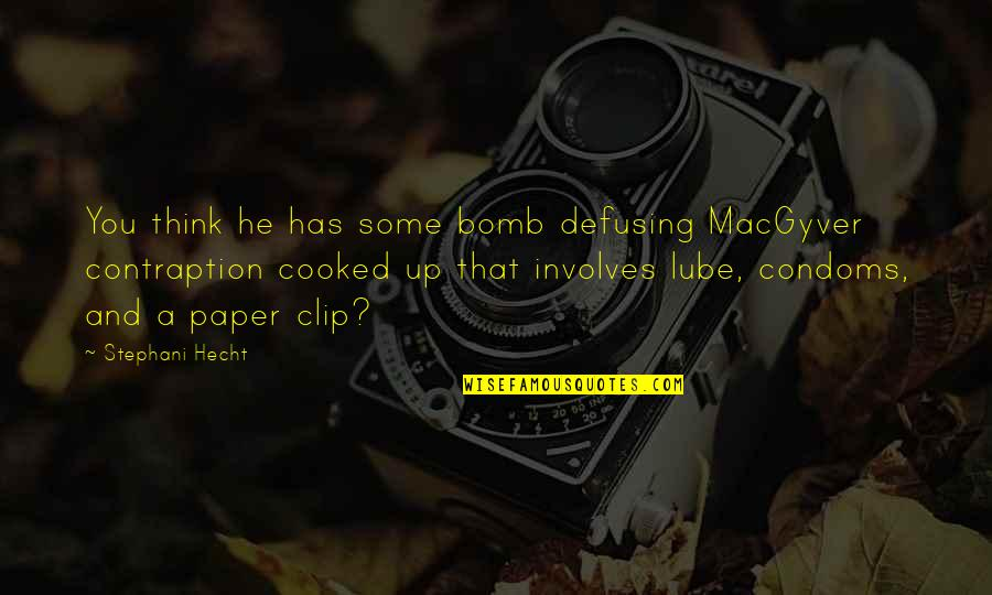 Contraption Quotes By Stephani Hecht: You think he has some bomb defusing MacGyver