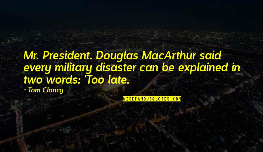 Contraption Quotes By Tom Clancy: Mr. President. Douglas MacArthur said every military disaster