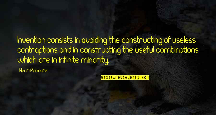 Contraptions Quotes By Henri Poincare: Invention consists in avoiding the constructing of useless