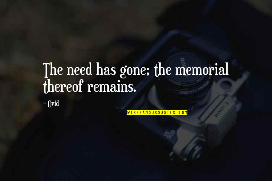 Contrasting Places Quotes By Ovid: The need has gone; the memorial thereof remains.