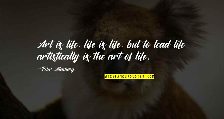 Contrasting Places Quotes By Peter Altenberg: Art is life, life is life, but to
