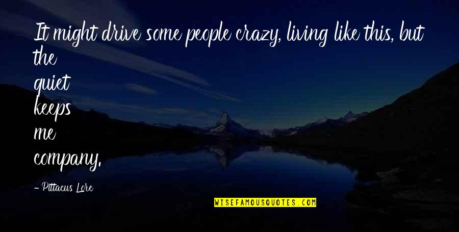 Contrasting Places Quotes By Pittacus Lore: It might drive some people crazy, living like