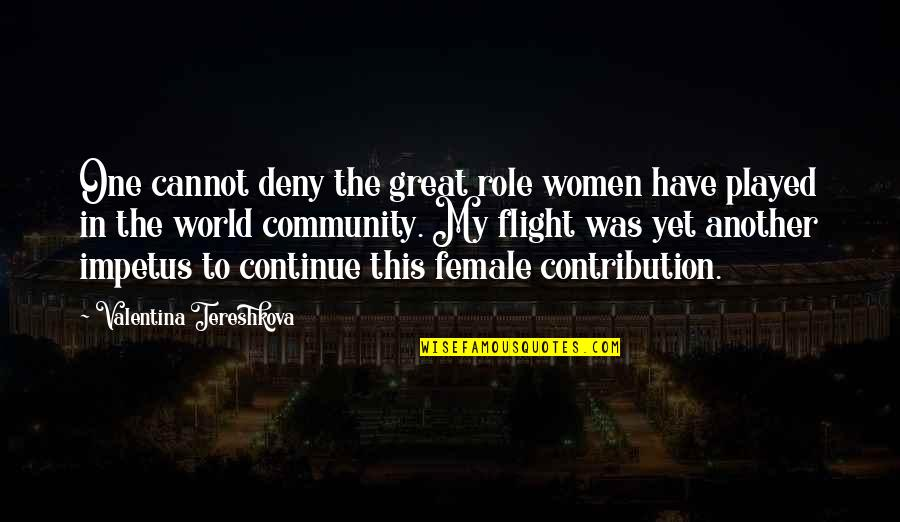 Contribution To Community Quotes By Valentina Tereshkova: One cannot deny the great role women have