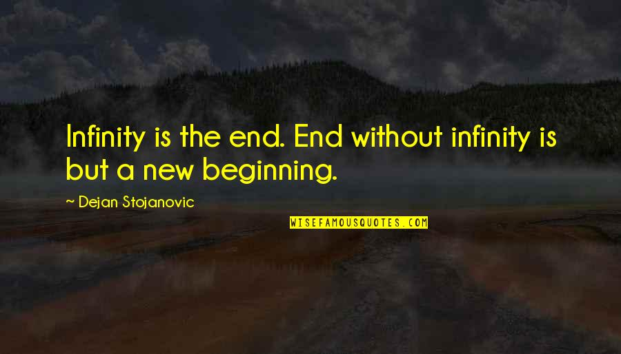 Contrite Quotes By Dejan Stojanovic: Infinity is the end. End without infinity is