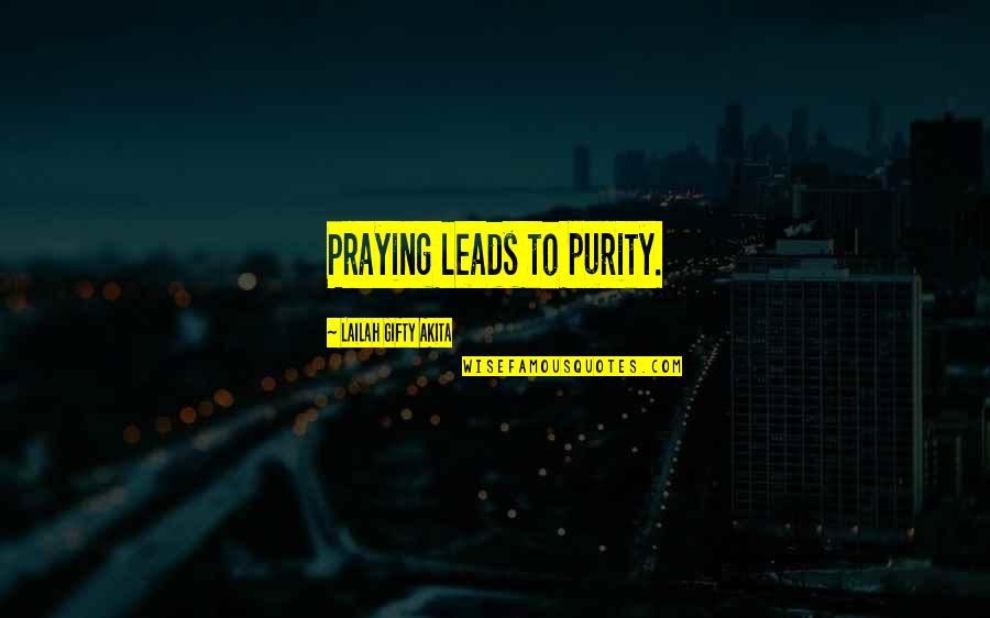 Contrite Quotes By Lailah Gifty Akita: Praying leads to purity.