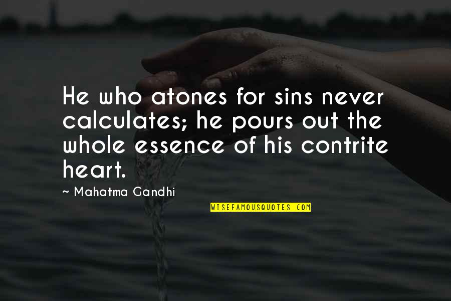 Contrite Quotes By Mahatma Gandhi: He who atones for sins never calculates; he