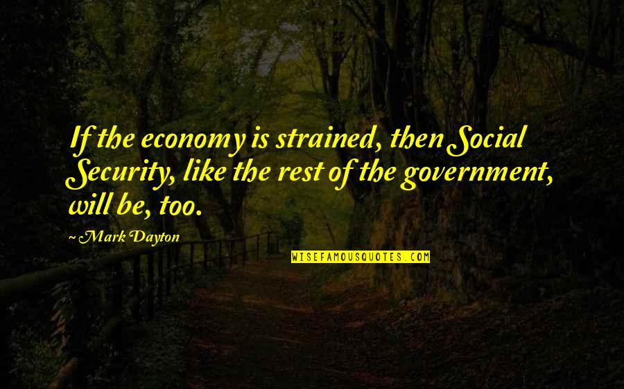 Contrite Quotes By Mark Dayton: If the economy is strained, then Social Security,