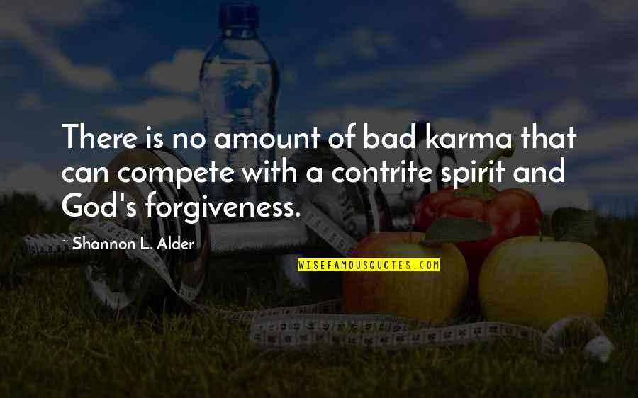 Contrite Quotes By Shannon L. Alder: There is no amount of bad karma that