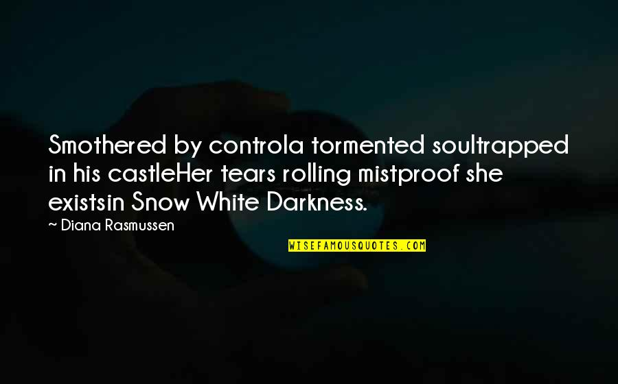 Control And Abuse Quotes By Diana Rasmussen: Smothered by controla tormented soultrapped in his castleHer