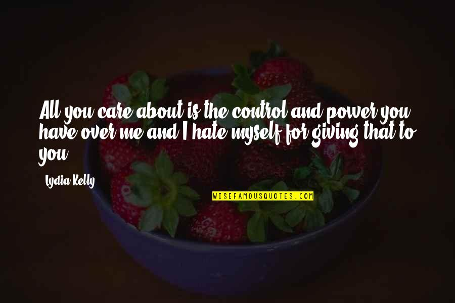 Control And Abuse Quotes By Lydia Kelly: All you care about is the control and
