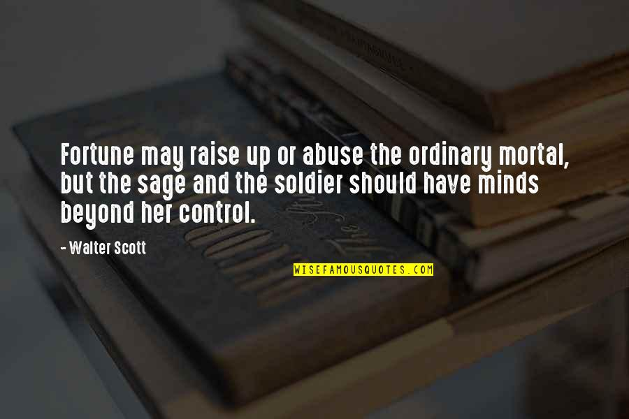 Control And Abuse Quotes By Walter Scott: Fortune may raise up or abuse the ordinary