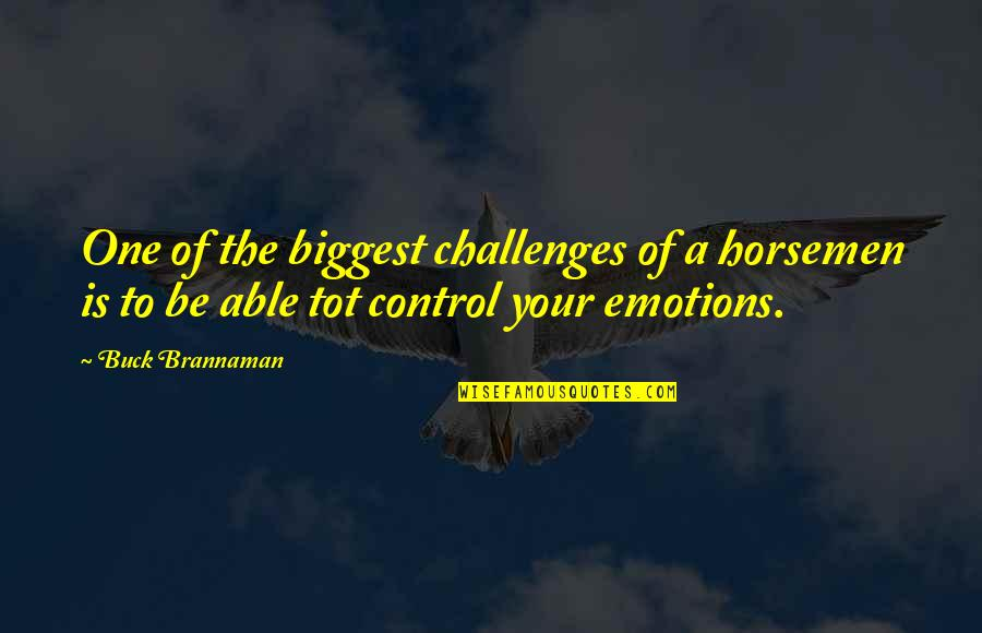 Control Your Emotions Quotes By Buck Brannaman: One of the biggest challenges of a horsemen