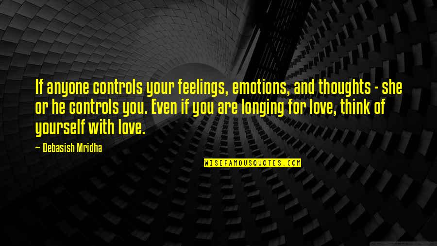 Control Your Emotions Quotes By Debasish Mridha: If anyone controls your feelings, emotions, and thoughts