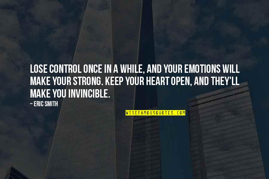 Control Your Emotions Quotes By Eric Smith: Lose control once in a while, and your