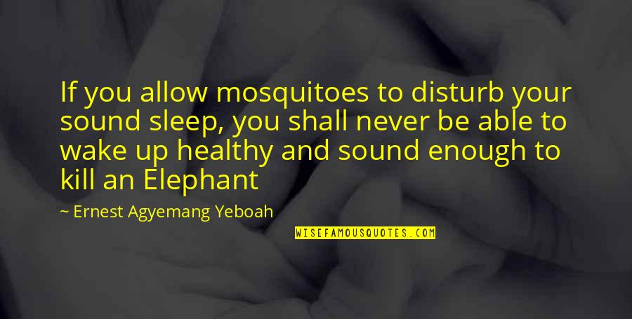 Control Your Emotions Quotes By Ernest Agyemang Yeboah: If you allow mosquitoes to disturb your sound