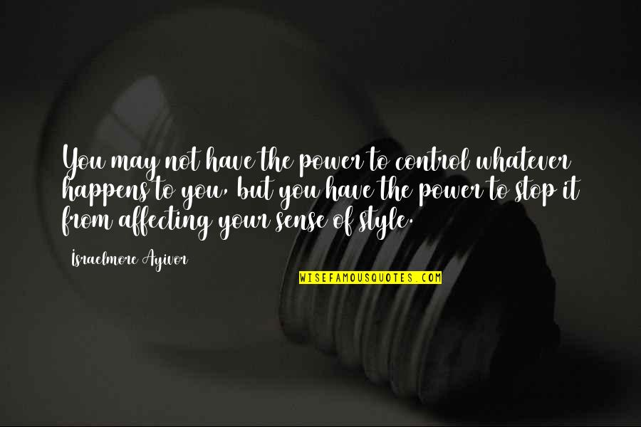 Control Your Emotions Quotes By Israelmore Ayivor: You may not have the power to control