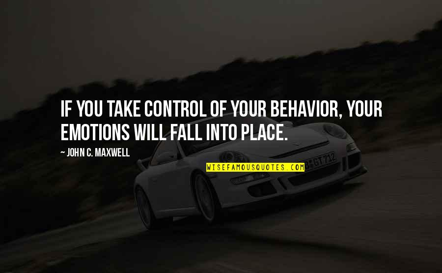 Control Your Emotions Quotes By John C. Maxwell: If you take control of your behavior, your