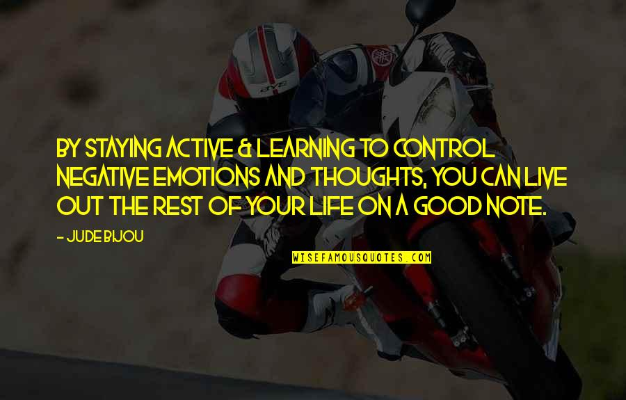 Control Your Emotions Quotes By Jude Bijou: By staying active & learning to control negative