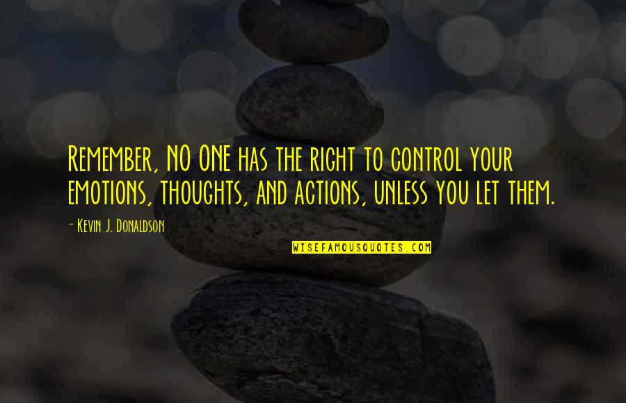 Control Your Emotions Quotes By Kevin J. Donaldson: Remember, NO ONE has the right to control