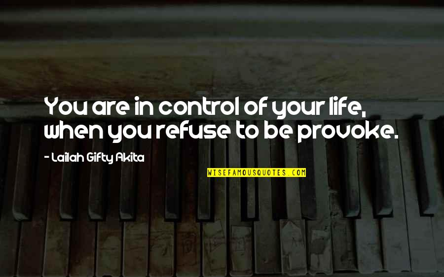 Control Your Emotions Quotes By Lailah Gifty Akita: You are in control of your life, when