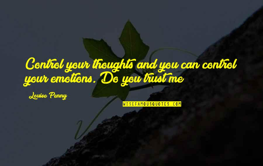 Control Your Emotions Quotes By Louise Penny: Control your thoughts and you can control your