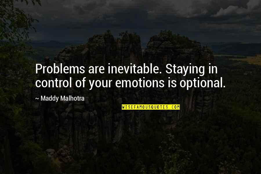 Control Your Emotions Quotes By Maddy Malhotra: Problems are inevitable. Staying in control of your