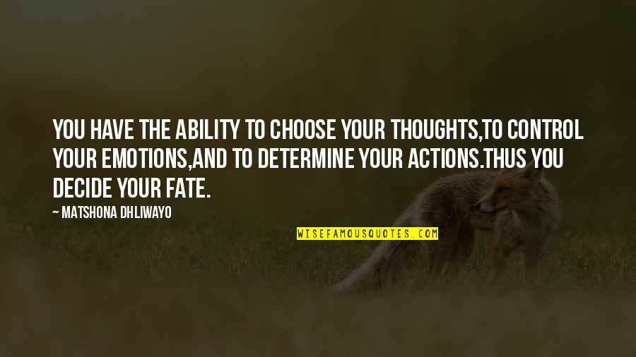 Control Your Emotions Quotes By Matshona Dhliwayo: You have the ability to choose your thoughts,to