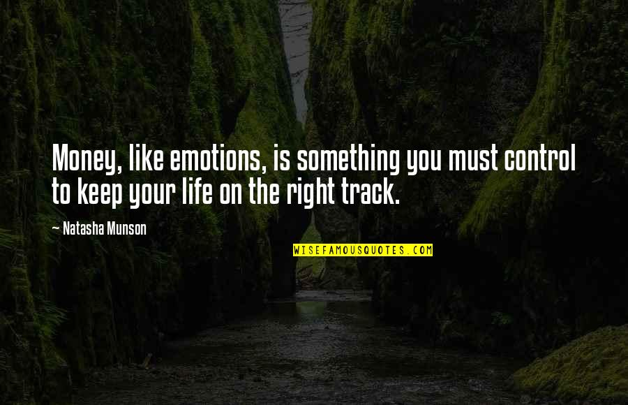 Control Your Emotions Quotes By Natasha Munson: Money, like emotions, is something you must control