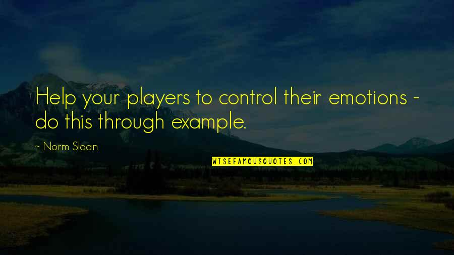 Control Your Emotions Quotes By Norm Sloan: Help your players to control their emotions -