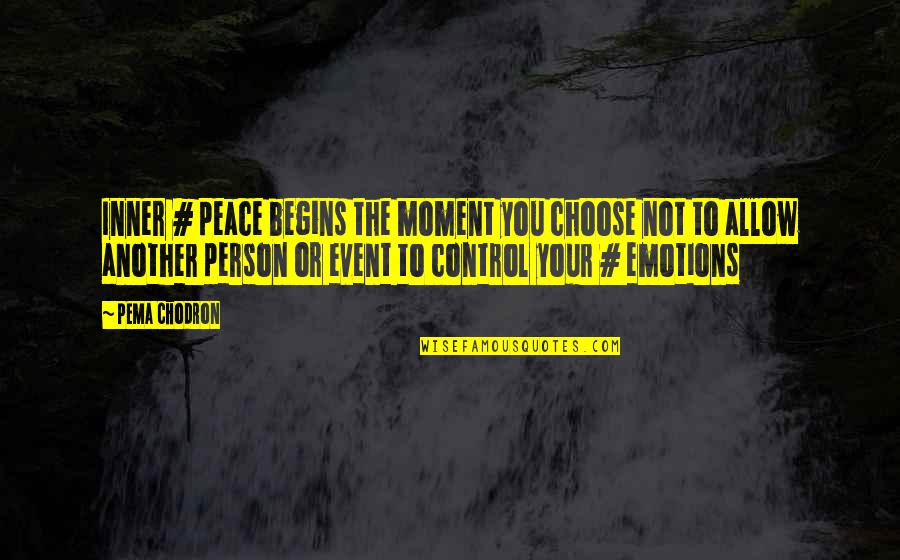 Control Your Emotions Quotes By Pema Chodron: Inner # peace begins the moment you choose
