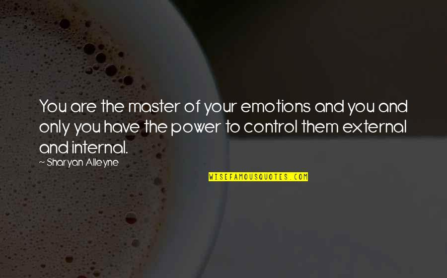 Control Your Emotions Quotes By Sharyan Alleyne: You are the master of your emotions and